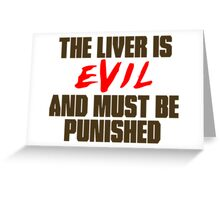 The Liver is Evil Greeting Card