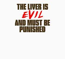 The Liver is Evil Unisex T-Shirt