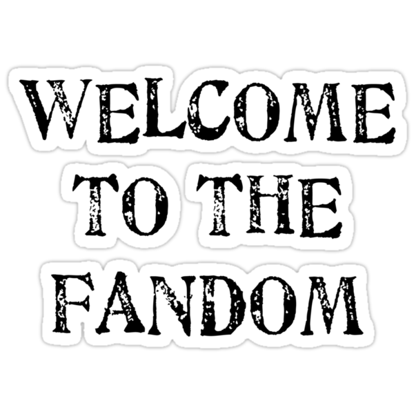 Welcome to the fandom! by gooddevice