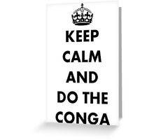 Keep Calm and Do The Conga Greeting Card