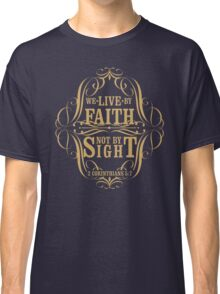 we live in bu faith not by sight Classic T-Shirt