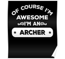 OF COURSE I'M AWESOME I'M AN ARCHER Poster