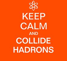 Keep Calm and Collide Hadrons Science T-Shirt Unisex T-Shirt