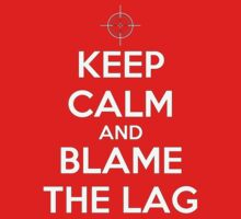 KEEP CALM and BLAME THE LAG by teezie