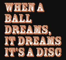 When a ball dreams... Disc Golf Kids Clothes