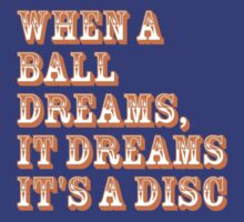 When a ball dreams... Disc Golf by RocketmanTees