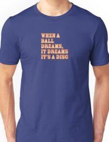 When a ball dreams... Disc Golf Unisex T-Shirt