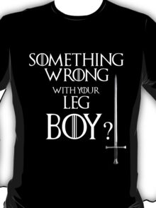 Something wrong with your leg boy? T-Shirt