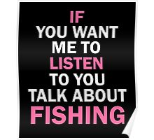 IF YOU WANT ME TO LISTEN TO YOU TALK ABOUT FISHINHG Poster