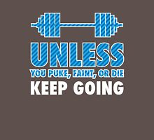 Unless You Puke Faint Or Die, Keep Going Unisex T-Shirt
