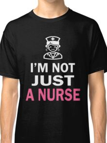 I'M NOT JUST A NURSE Classic T-Shirt