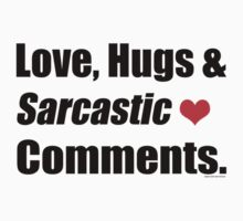 Love, Hugs and Sarcastic Comments  Baby Tee