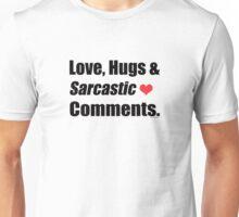 Love, Hugs and Sarcastic Comments  Unisex T-Shirt