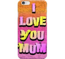 Beautiful Cushions/ Mothers day/I love you Mum iPhone Case/Skin