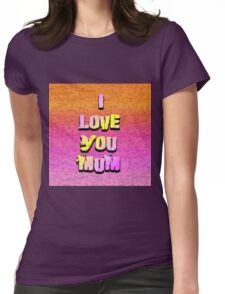 Beautiful Cushions/ Mothers day/I love you Mum Womens Fitted T-Shirt