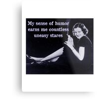 My Sense of Humor Earns Me Countless Uneasy Stares Metal Print