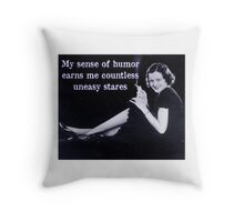 My Sense of Humor Earns Me Countless Uneasy Stares Throw Pillow