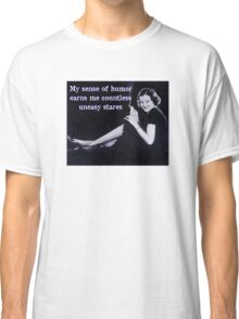 My Sense of Humor Earns Me Countless Uneasy Stares Classic T-Shirt