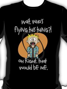 Who's Flying This Thing?! T-Shirt