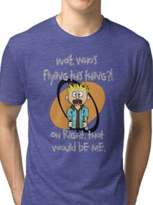Who's Flying This Thing?! Tri-blend T-Shirt