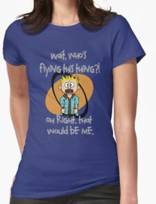 Who's Flying This Thing?! Womens Fitted T-Shirt