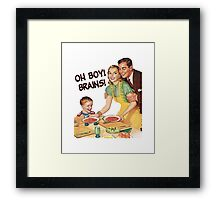 Oh Boy! Brains! Framed Print