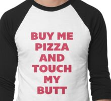 Buy Me Pizza and Touch My Butt Men's Baseball ¾ T-Shirt