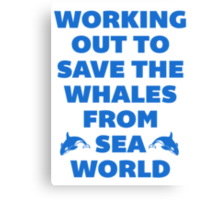 Working Out to Save the Whales Canvas Print
