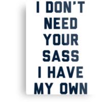 I Don't Need Your Sass Metal Print