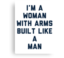 Woman Built Like a Man Canvas Print