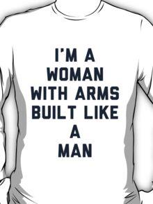 Woman Built Like a Man T-Shirt