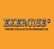 EXERCISE (your right to be as lazy as you want to be) by slitheenplanet