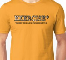 EXERCISE (your right to be as lazy as you want to be) Unisex T-Shirt