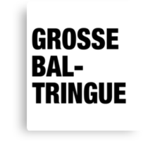 French Swear Words - #2 GROSSE BALTRINGUE (BLCK) Canvas Print
