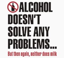 Alcohol doesn't solve any problems by specialgift