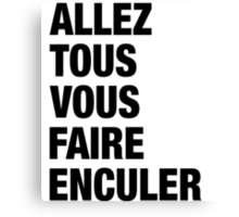 French Swear Words - #4 ALLEZ TOUS VOUS FAIRE ENCULER (BLCK) Canvas Print