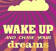Wake Up and Chase Your Dreams by raywin