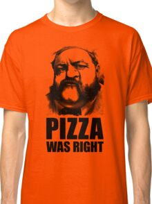 Pizza Was Right Classic T-Shirt