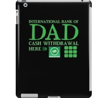 The international BANK OF DAD cash withdrawal here with ATM CASH MONEY iPad Case/Skin