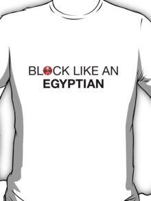 Block Like an Egyptian T-Shirt