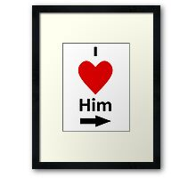 I Love Him - (Designs4You) Framed Print