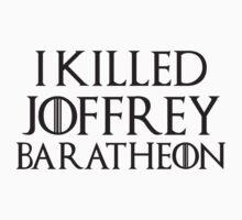 I Killed Joffrey by designsbybri