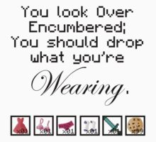 Over Encumbered, Drop what you're wearing. by Brandon Scribner