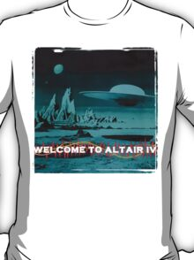 Welcome To Altair IV T-Shirt