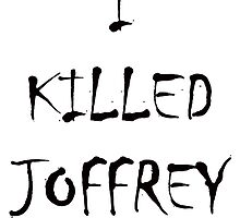 I KILLED JOFFREY by wagneraviation
