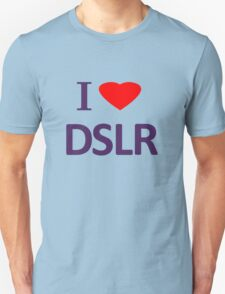 I love DSLR Unisex T-Shirt