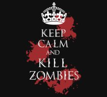 Keep Calm And Kill Zombies by UrbanTees