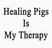 Healing Pigs Is My Therapy  by supernova23