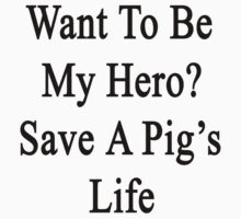 Want To Be My Hero? Save A Pig's Life by supernova23