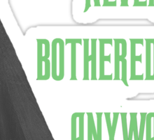 The Green Never Bothered Me Anyway Sticker